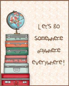 to travel the world!
