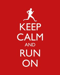Keep Calm and Carry On Running
