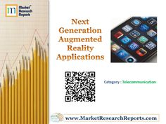 Next Generation Augmented Reality Applications by Market Research Reports, Inc. via Slideshare
