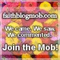 Faith Blog Mob mobs a deserving blog each Friday!