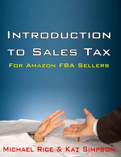 $16.95 My first Book! Amazon FBA Sellers introduction to Sales Tax - Forms and All!  www.ecomsalestax.com