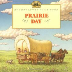 Prairie Day (My First Little House) by Laura Ingalls Wilder, http://www.amazon.com/dp/0064435040/ref=cm_sw_r_pi_dp_bMnaqb0Z6DMDZ
