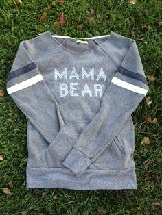 """Mama Bear"" sweatshirt. http://www.lovedbyhannahandeli.bigcartel.com/product/pre-order and she also has an Instagram@lovedbyhannahandeli. I WANT I WANT I WANT!!!!!"