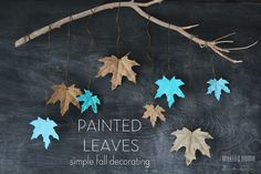 Fall Decorating with Painted Leaves. Cheap and fast seasonal decor.