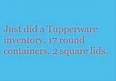 funny quotes tupperware - Where do my lids keep disappearing to??