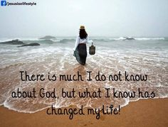 There is much I do not know about God.  What I do know is that He changed my life.
