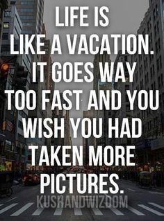 Life is like a vacation quote