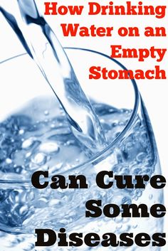 How To Cure Health Ailments by Drinking Water On An Empty Stomach