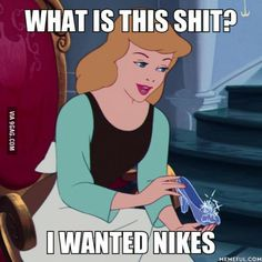 What Cinderella must have thought...
