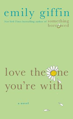 Love the One Youre With: Emily Giffin