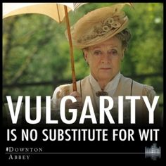 SAY IT, Lady Grantham.