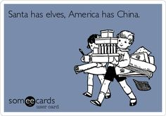 Santa has elves, America has China.
