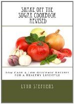 Shake Off the Sugar Cookbook, Revised: Low Carb & Low Glycemic Recipes for a Healthy Lifestyle