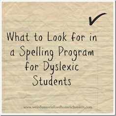What to Look for in a Spelling Program for Dyslexic Students
