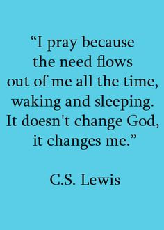 Prayer. once again C.S. Lewis just knows