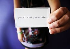 You are what you create.