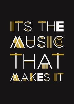 Its the Music that Makes it