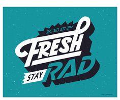 Image of Keep Fresh Stay Rad by Erik Marinovich