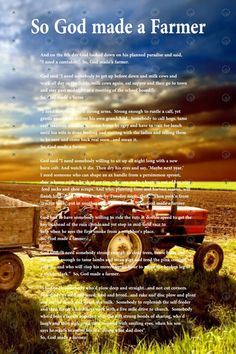 So, God Made a Farmer. I love this. Not sure if Paul Harvey wrote it, but he narrated a version that is really awesome...available on you tube.