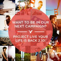 Want to be in our next campaign? Project Live Your Life is back, 2.10!