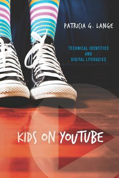 Kids on YouTube: Technical Identities and Digital Literacies: Patricia G Lange: 9781611329360: Amazon.com: Books