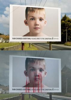 In New Zealand, they put upbleeding billboardsto emphasis on what can happen when you drive wrecklessly in the rain, and other dangerous conditions.    The person on the billboard bleeds when it rains, and returns to normal after wards.