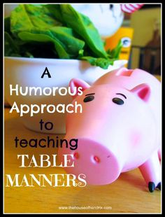 A humorous Approach to teaching Table Manners - if you have bad manners, you get the pig! Whoever has the pig when meal ends cleans the dishes