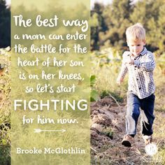 """Your son is not your enemy. But there is an enemy. That's right. Our sons have a real enemy, one that wants to steal, kill and destroy them (John 10:10). Thankfully that enemy, according to the Word of God, has an opponent who's a force to be reckoned with. You."" - Brooke McGlothlin    