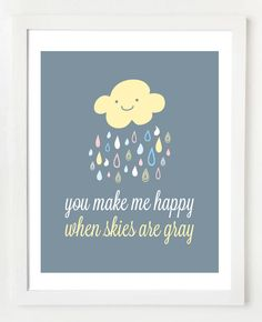 """You make me happy when skies are gray"" 8x10 print - $ 12.95"