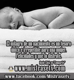 Comparte estas Lindas Frases para el nacimiento de un Bebe visitandonos la siguiente portal Web http://www.mifrasetv.com