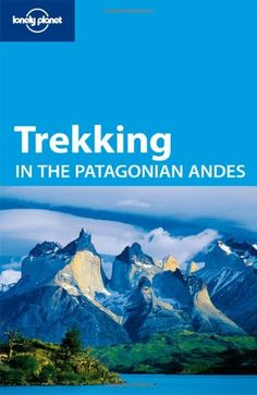 Bestseller Books Online Lonely Planet Trekking in the Patagonian Andes (Walking) Carolyn Mccarthy $16.32  - http://www.ebooknetworking.net/books_detail-1741044677.html