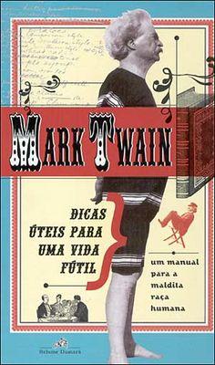 um manual para a maldita raça humana – Mark Twain. Um grande almanaque com dicas de etiqueta, moda, comportamento, costumes. Tudo da forma mais mordaz possível. Pra rir e aprender.