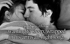 wanting to sleep, wrapped in his arms all night long