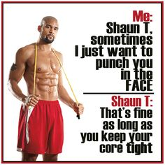 #shaunt #beachbody #rightintheface