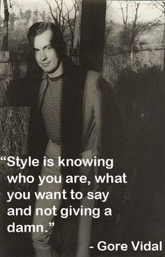 What do you think about this quote from novelist, essayist, playwright and provocateur Gore Vidal? How do you define style?