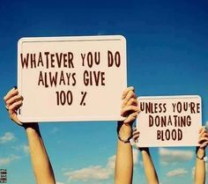Image: Always give 100%.. unless you are donating blood - Nursing Humor / Share Jokes