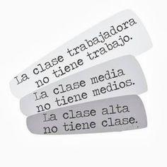 La clase trabajadora no tiene trabajo. La clase media no tiene medios. La clase alta no tiene clase. #Citas #Frases @Candidman