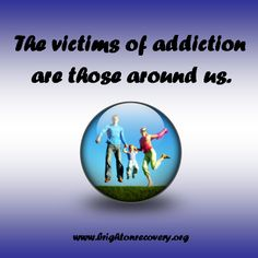 The victims of addiction are those around us