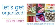 @Cori Ashley {Let's Eat Grandpa} has a great round up of ways you can organize your trim! Never again find even a thread out of place with these handy storage ideas.