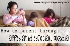 How to Parent Through Apps and Social Media
