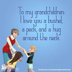 I love my grandchildren a bushel and a peck!