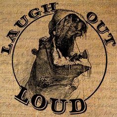 LAUGH Out LOUD Text HIPPOTOMUS Hippo Digital Collage Sheet Download Burlap Fabric Transfer Iron On Pillows Totes Tea Towels No. 3894