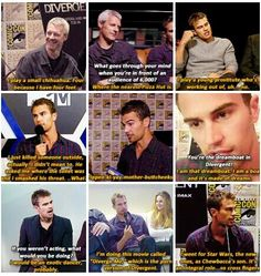 Theo James being the sarcastic ass I love.