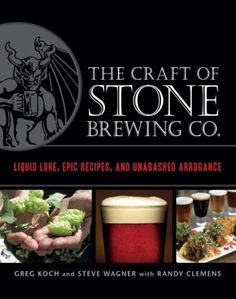 The Craft of Stone Brewing Co.: Liquid Lore, Epic Recipes and Unabashed Arrogance by Greg Koch and Steve Wagner with Randy Clemens. Greg Koch and Steve Wagner are mad passionate about great beer. As the co-founders of Stone Brewing Co., they've become recognized leaders in the craft brewing industry. Visit www.stonebrew.com for more.