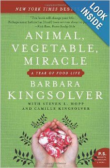 Animal, Vegetable, Miracle: A Year of Food Life: Barbara Kingsolver, Camille Kingsolver, Steven L. Hopp: 9780060852566: Amazon.com: Books