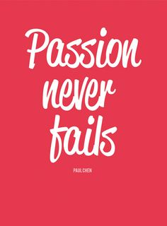 passion never fails!