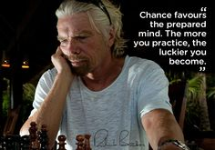 Chance favours the prepared mind - Richard Branson's Blog - http://www.virgin.com/richard-branson/blog/chance-favours-the-prepared-mind quotes, richard branson, weight loss, fitness diet, quote life, favor, inspir, chanc, prepar mind