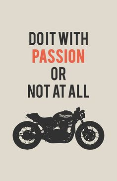 """Do it With Passion or Not at All"" Motorcycle Poster with a silhouette of a Triumph Bonneville Cafe Racer. #triumph"