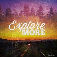 Explore more! #adventure #quote #inspiration