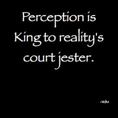 Perception and reality.